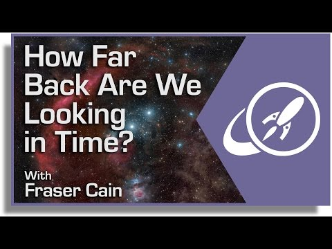 How Far Back Are We Looking in Time?