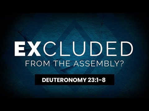 Excluded From the Assembly? (Deuteronomy 23:1-8) - 119 Ministries