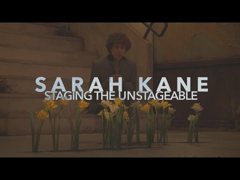 Sarah Kane: Staging The Unstageable