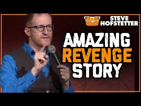 Most Amazing Revenge Story Ever Told - Steve Hofstetter