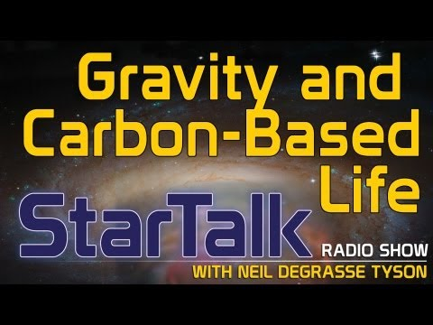 Neil deGrasse Tyson on Gravity and Carbon-Based Life