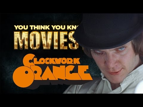 A Clockwork Orange - You Think You Know Movies?