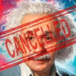 Top 10 Great Scientists Who Would Be #Cancelled Today